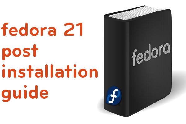 Things to do after installing Fedora 21- (Post Installation